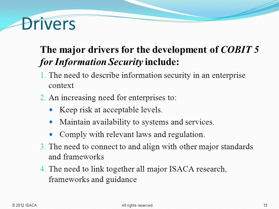 Drivers The major drivers for the development of COBIT 5 for Information Security include: