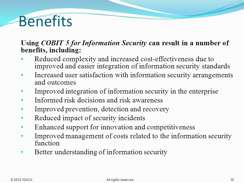 Benefits Using COBIT 5 for Information Security can result in a number of benefits, including: