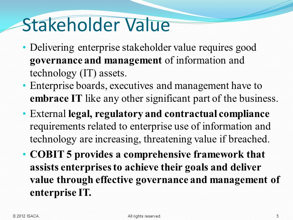 Stakeholder Value Delivering enterprise stakeholder value requires good governance and management of information and technology (IT) assets.