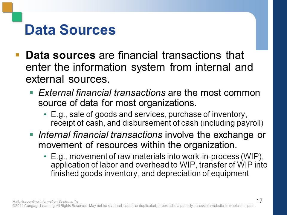 Data Sources Data sources are financial transactions that enter the information system from internal and external sources.