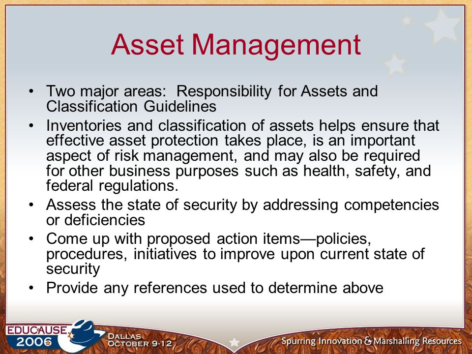 Asset Management Two major areas: Responsibility for Assets and Classification Guidelines.