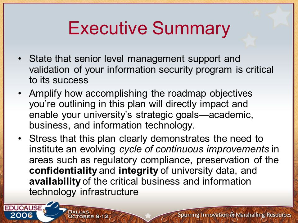 Executive Summary State that senior level management support and validation of your information security program is critical to its success.