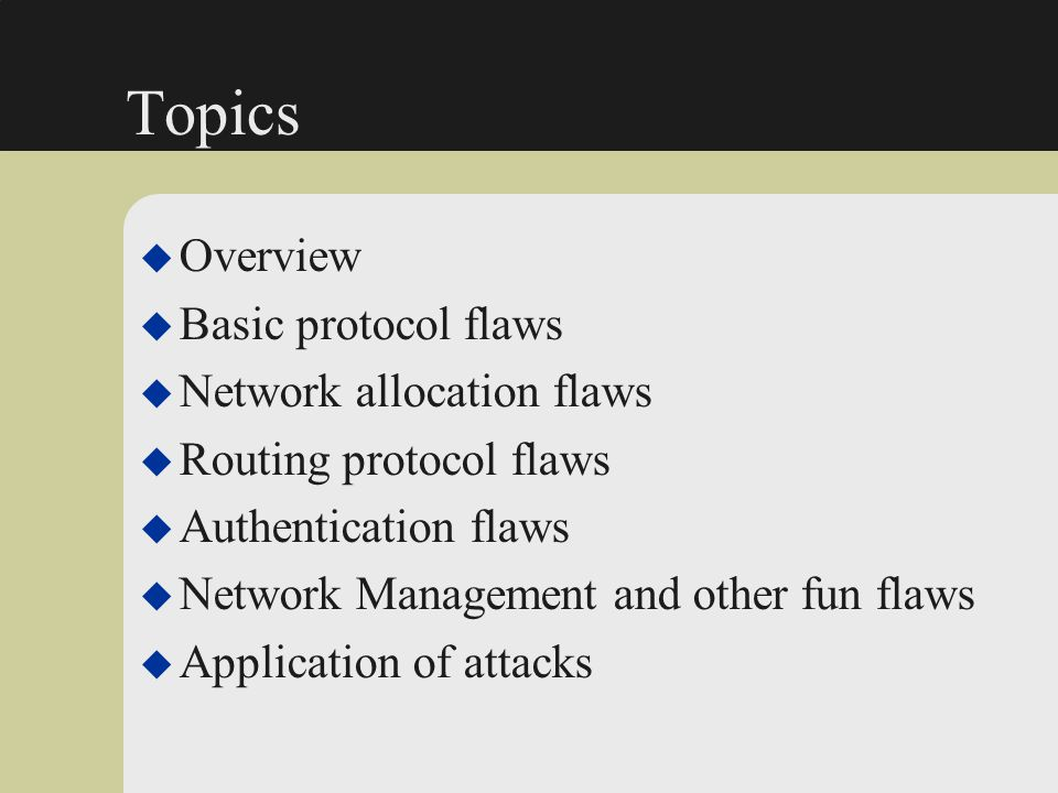 Topics Overview Basic protocol flaws Network allocation flaws