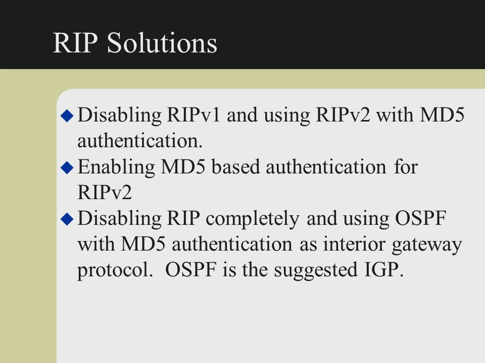 RIP Solutions Disabling RIPv1 and using RIPv2 with MD5 authentication.