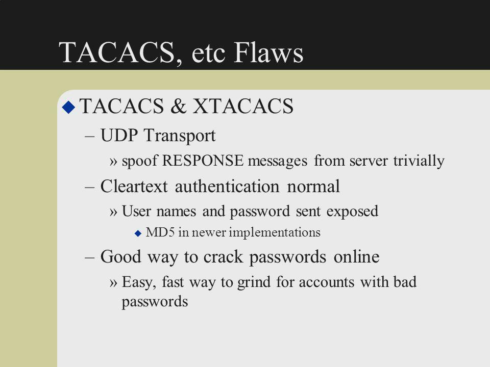 TACACS, etc Flaws TACACS & XTACACS UDP Transport