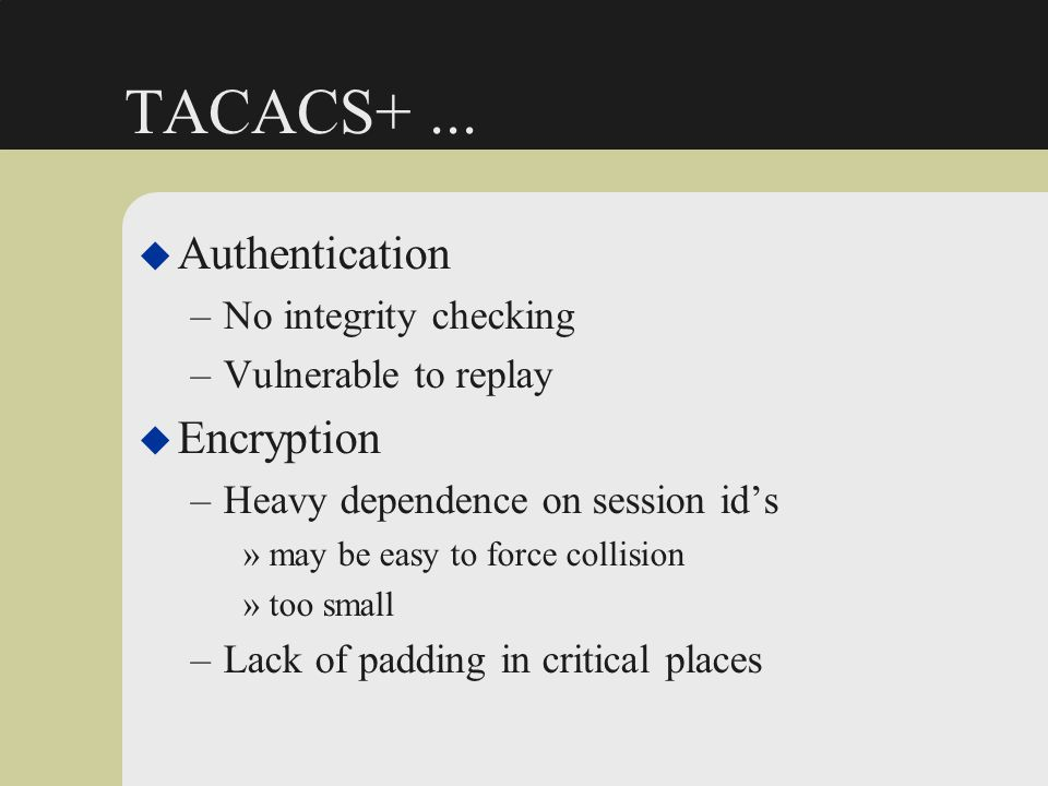 TACACS+ ... Authentication Encryption No integrity checking