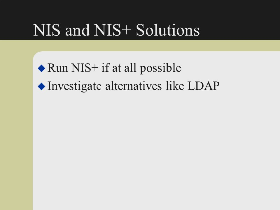 NIS and NIS+ Solutions Run NIS+ if at all possible