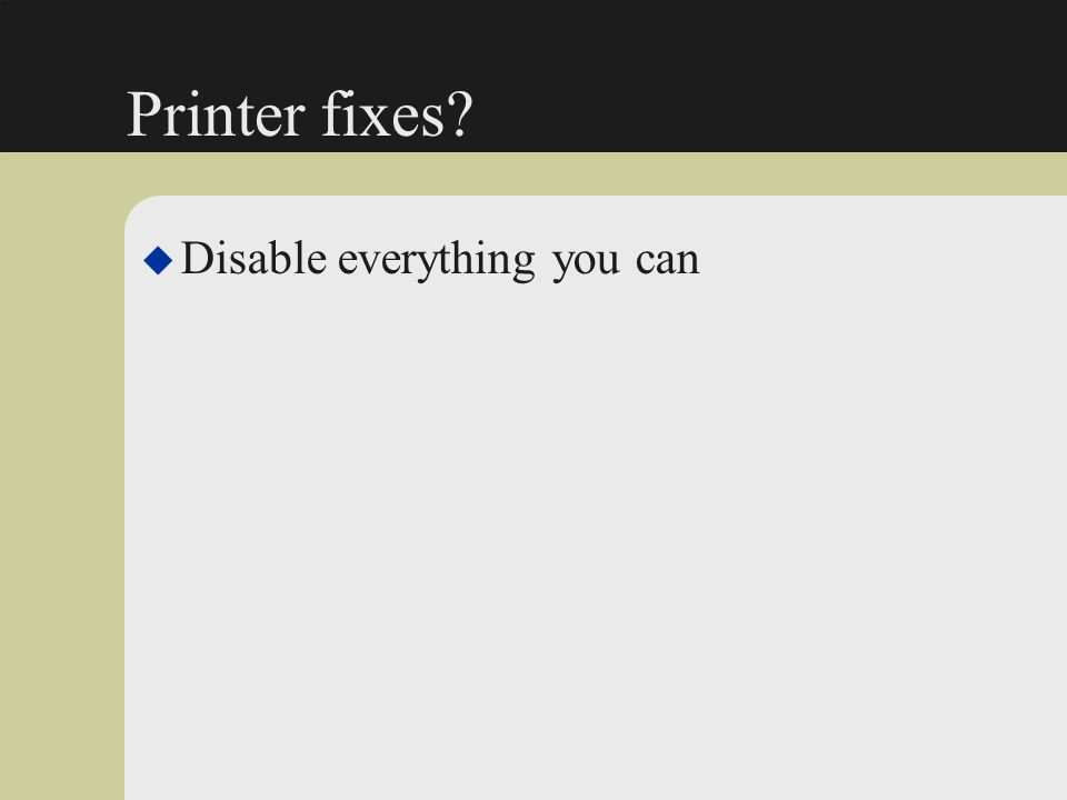 Printer fixes Disable everything you can
