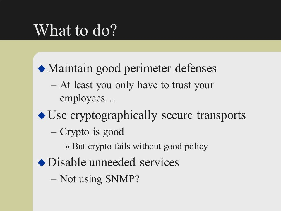 What to do Maintain good perimeter defenses