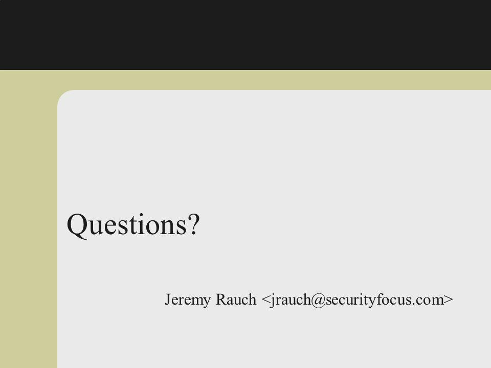 Questions Jeremy Rauch <jrauch@securityfocus.com>