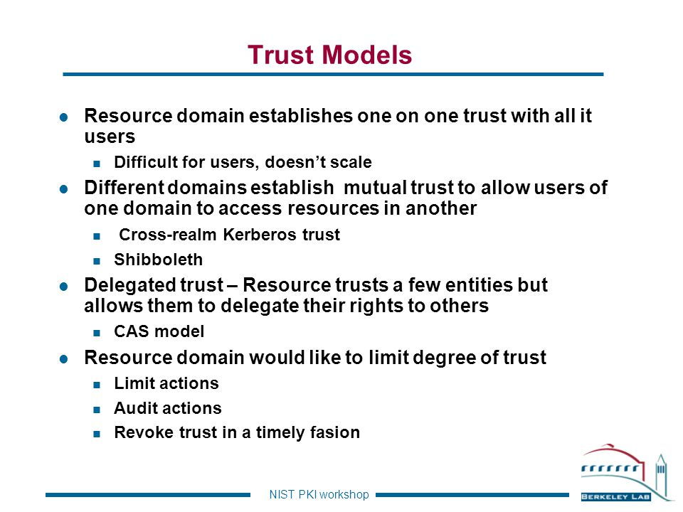 Trust Models Resource domain establishes one on one trust with all it users. Difficult for users, doesn't scale.