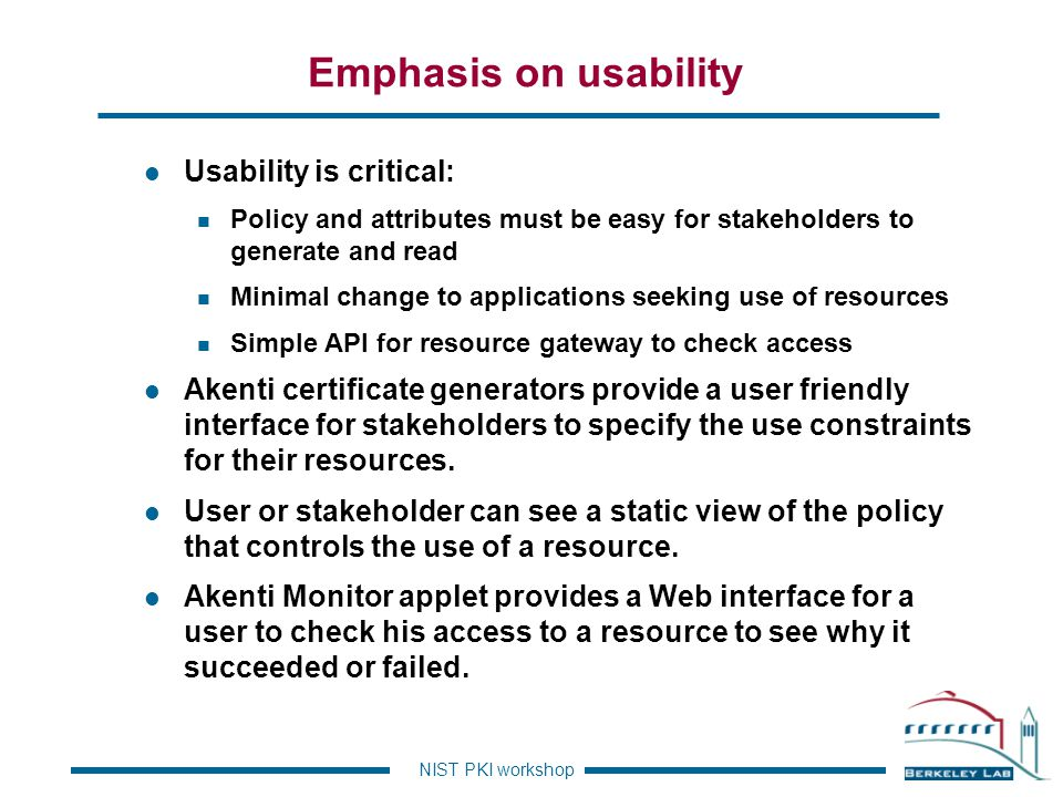 Emphasis on usability Usability is critical: