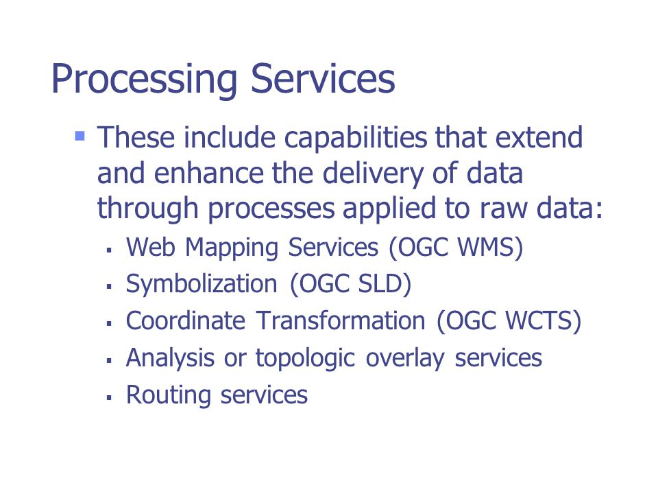 Processing Services These include capabilities that extend and enhance the delivery of data through processes applied to raw data: