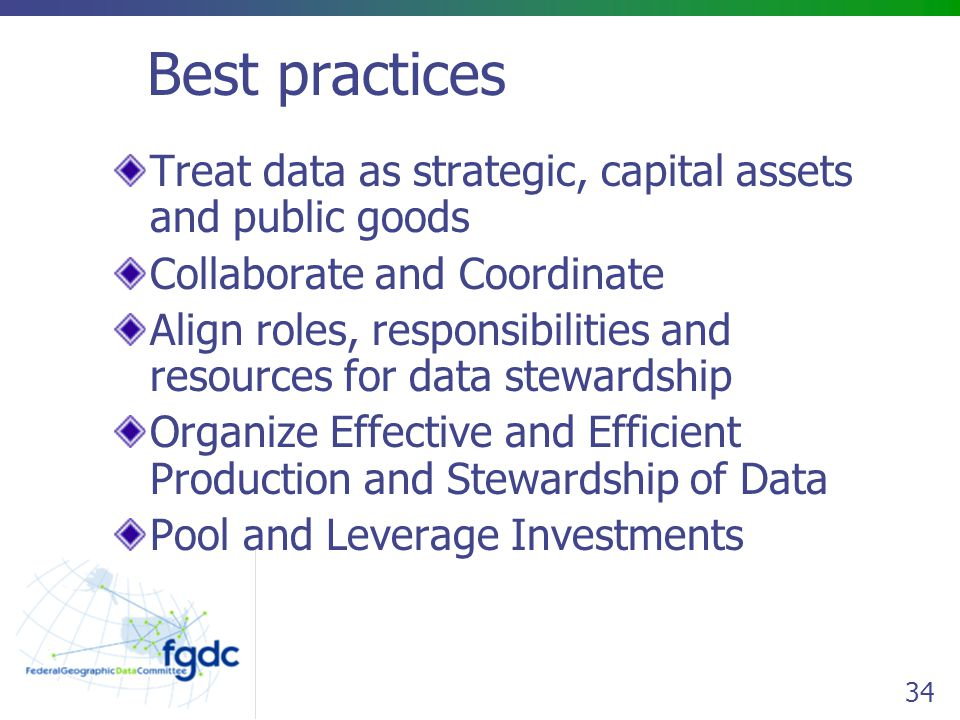 Best practices Treat data as strategic, capital assets and public goods. Collaborate and Coordinate.