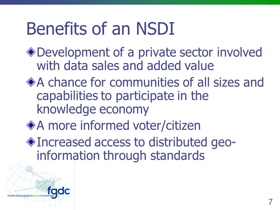 Benefits of an NSDI Development of a private sector involved with data sales and added value.