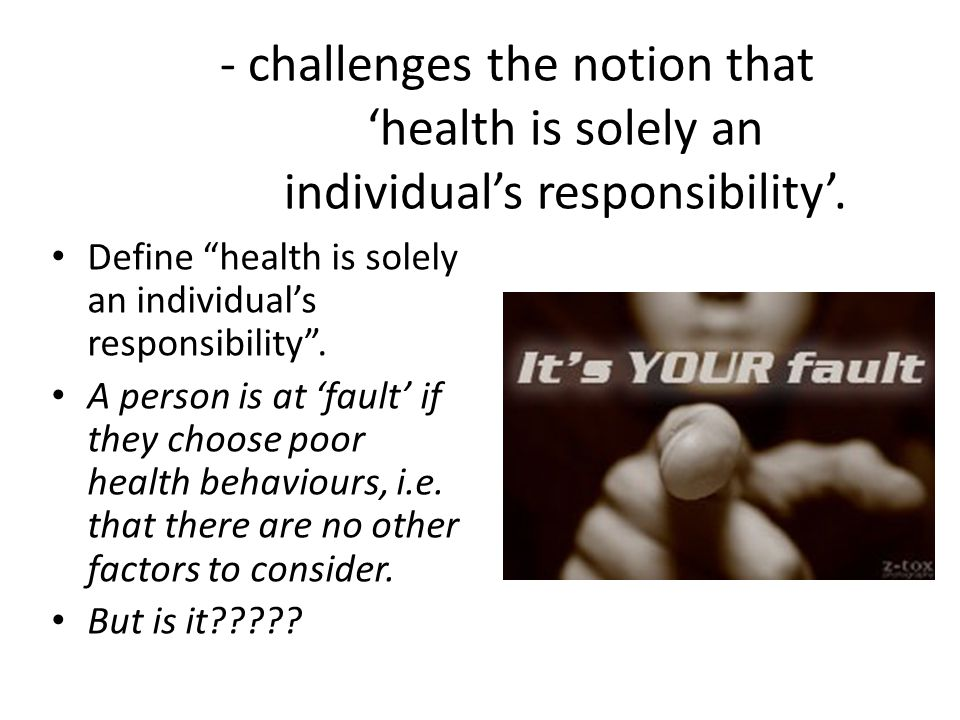 - challenges the notion that. 'health is solely an