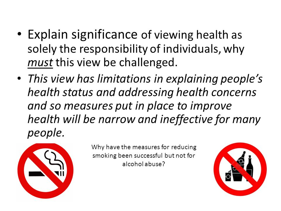 Explain significance of viewing health as solely the responsibility of individuals, why must this view be challenged.