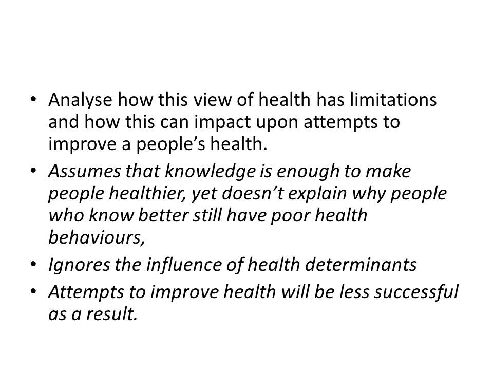 Analyse how this view of health has limitations and how this can impact upon attempts to improve a people's health.