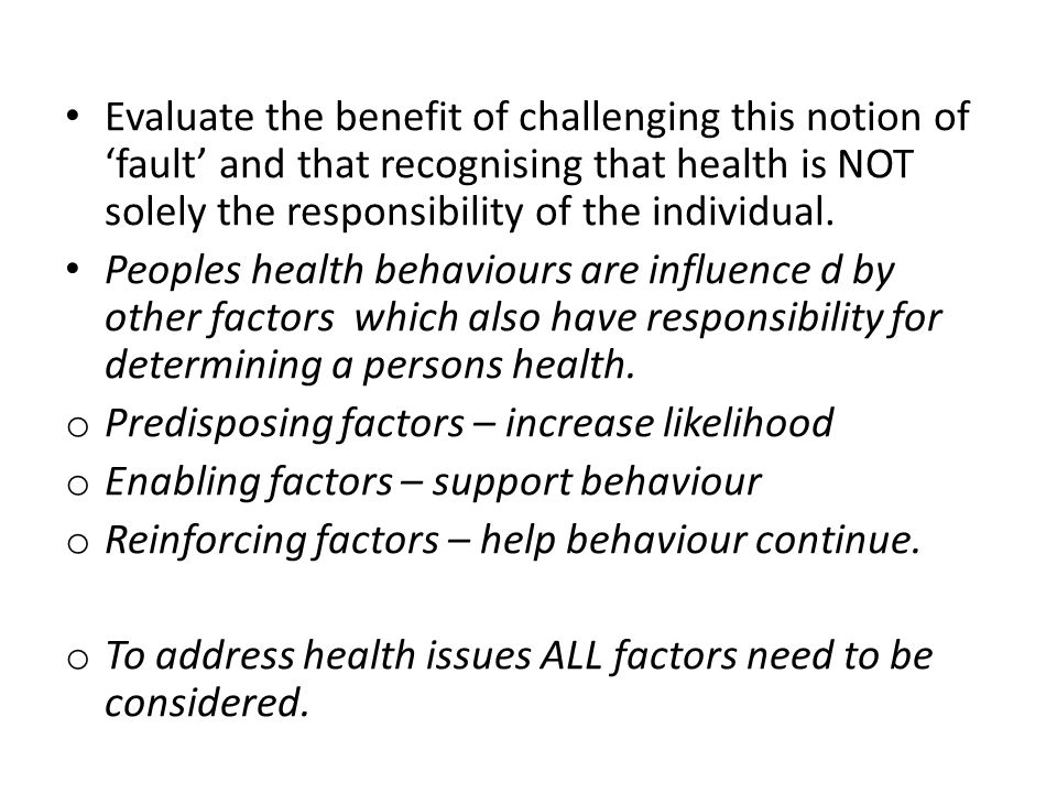 Evaluate the benefit of challenging this notion of 'fault' and that recognising that health is NOT solely the responsibility of the individual.