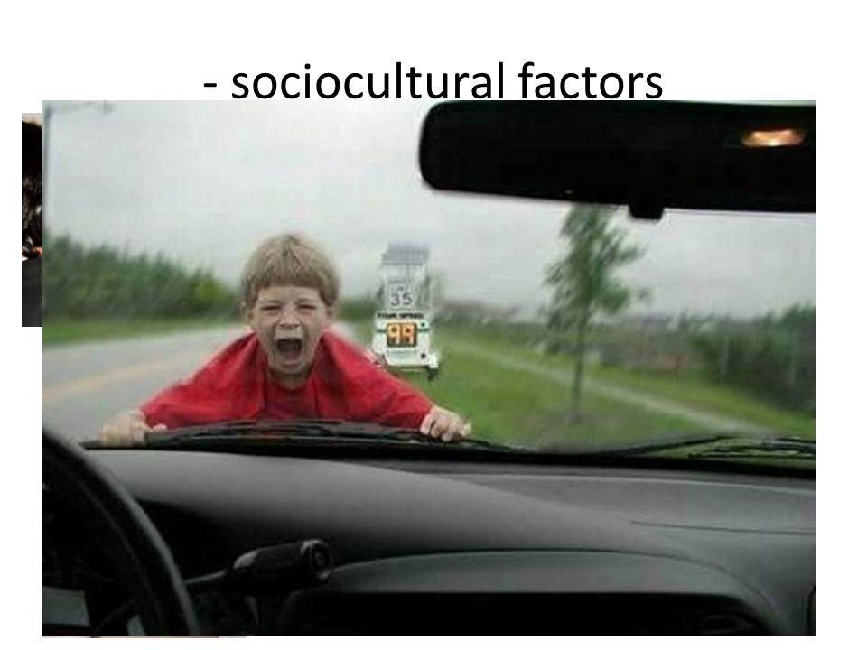 - sociocultural factors