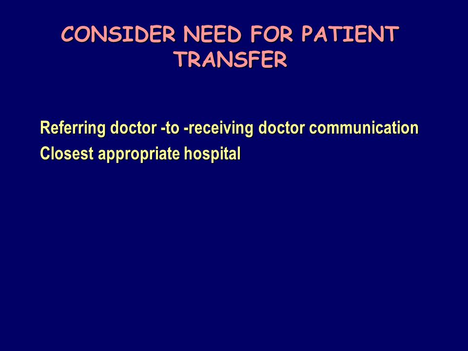 CONSIDER NEED FOR PATIENT TRANSFER