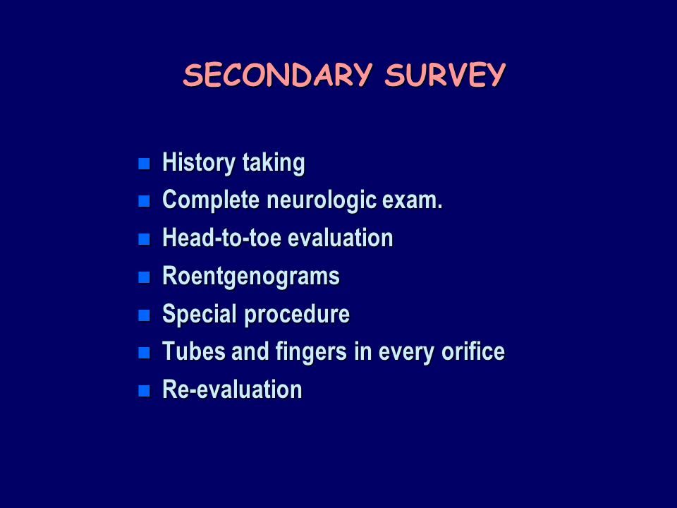 SECONDARY SURVEY History taking Complete neurologic exam.