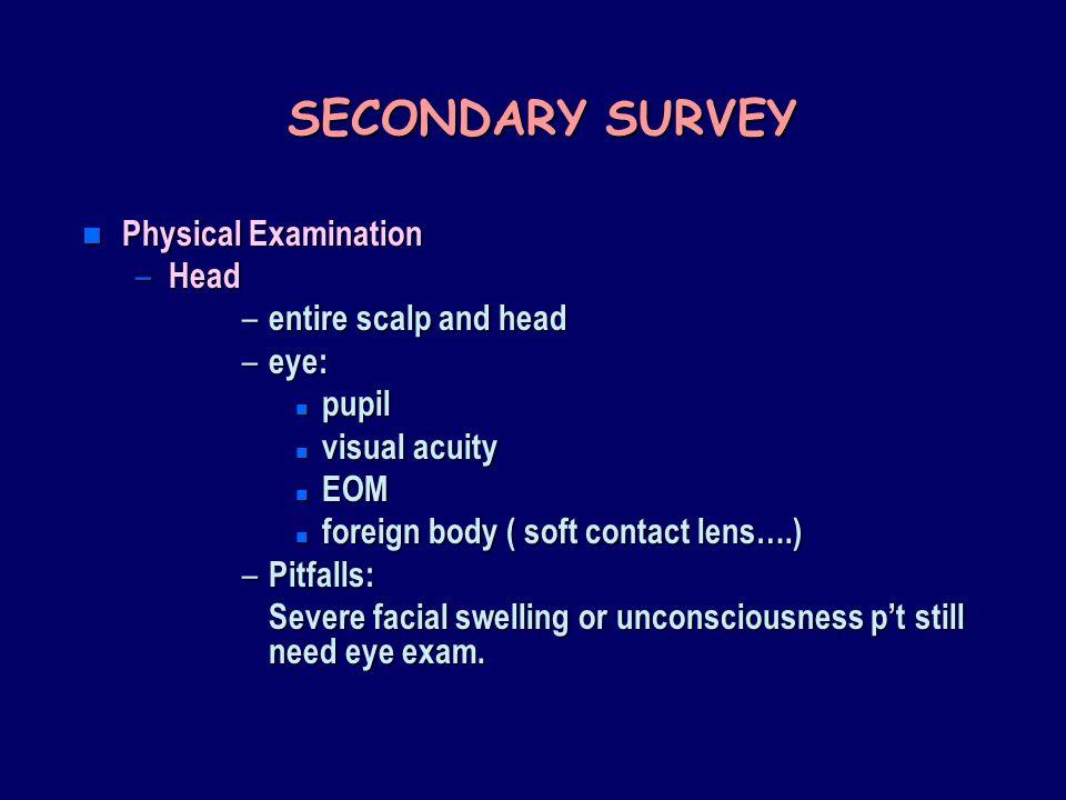 SECONDARY SURVEY Physical Examination Head entire scalp and head eye: