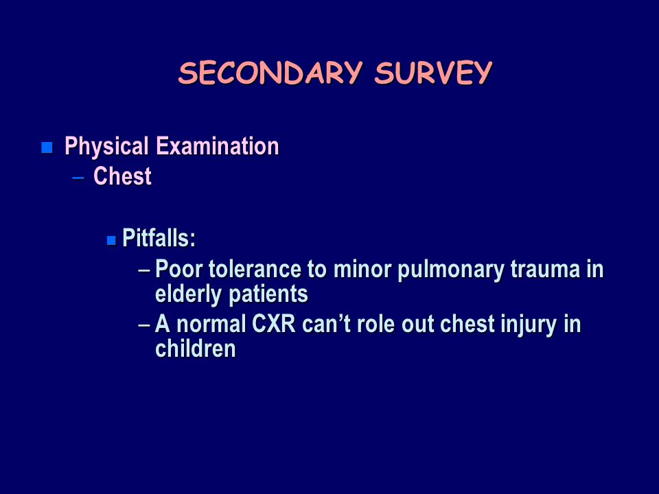 SECONDARY SURVEY Physical Examination Chest Pitfalls: