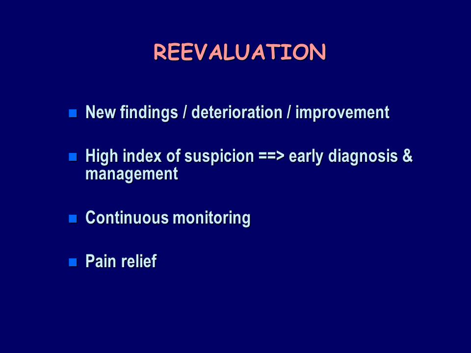 REEVALUATION New findings / deterioration / improvement