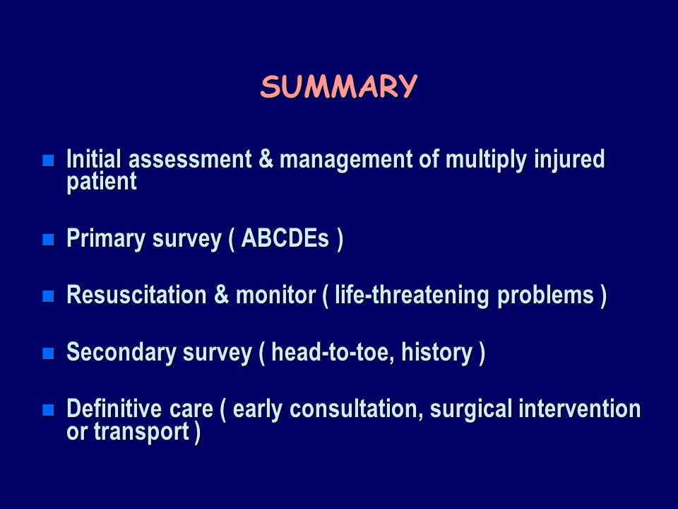 SUMMARY Initial assessment & management of multiply injured patient
