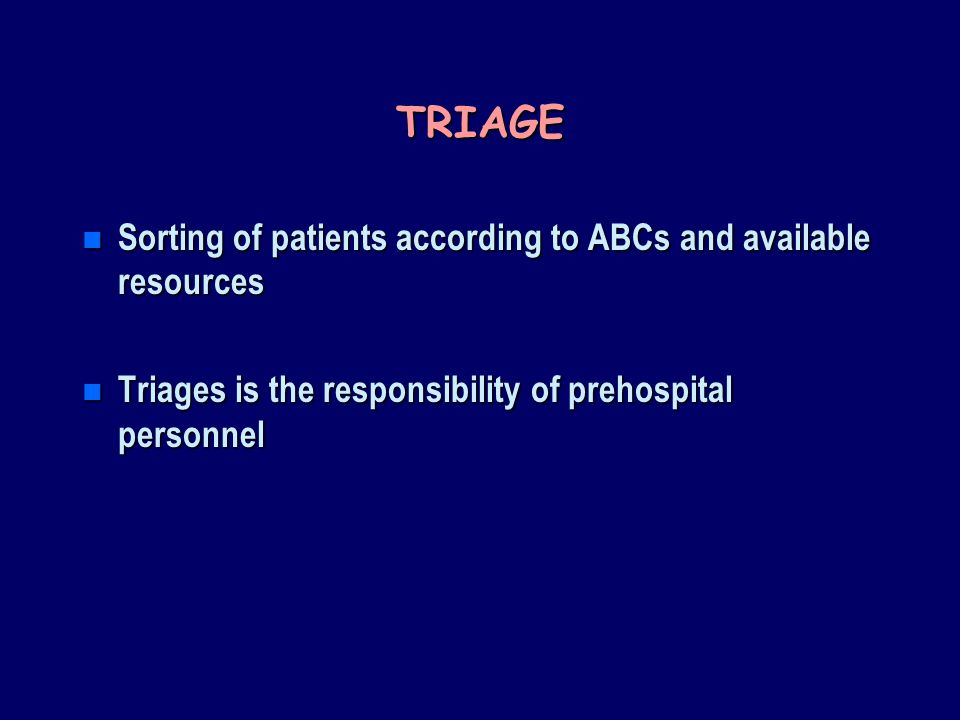 TRIAGE Sorting of patients according to ABCs and available resources