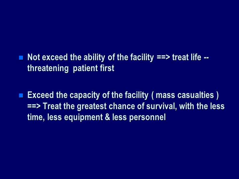 Not exceed the ability of the facility ==> treat life -- threatening patient first