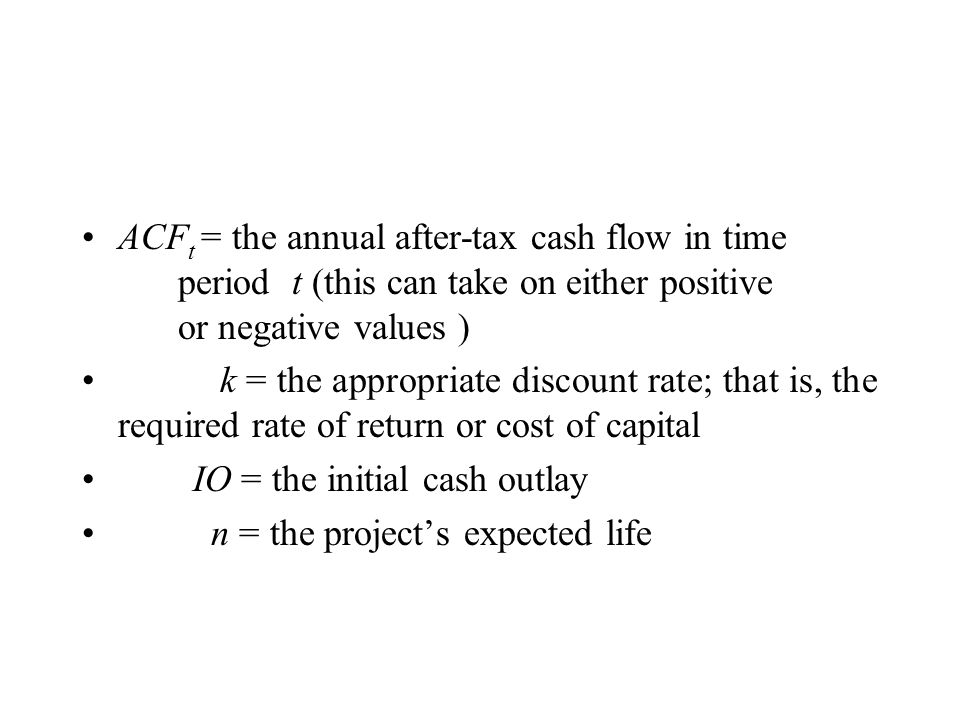 ACFt = the annual after-tax cash flow in time