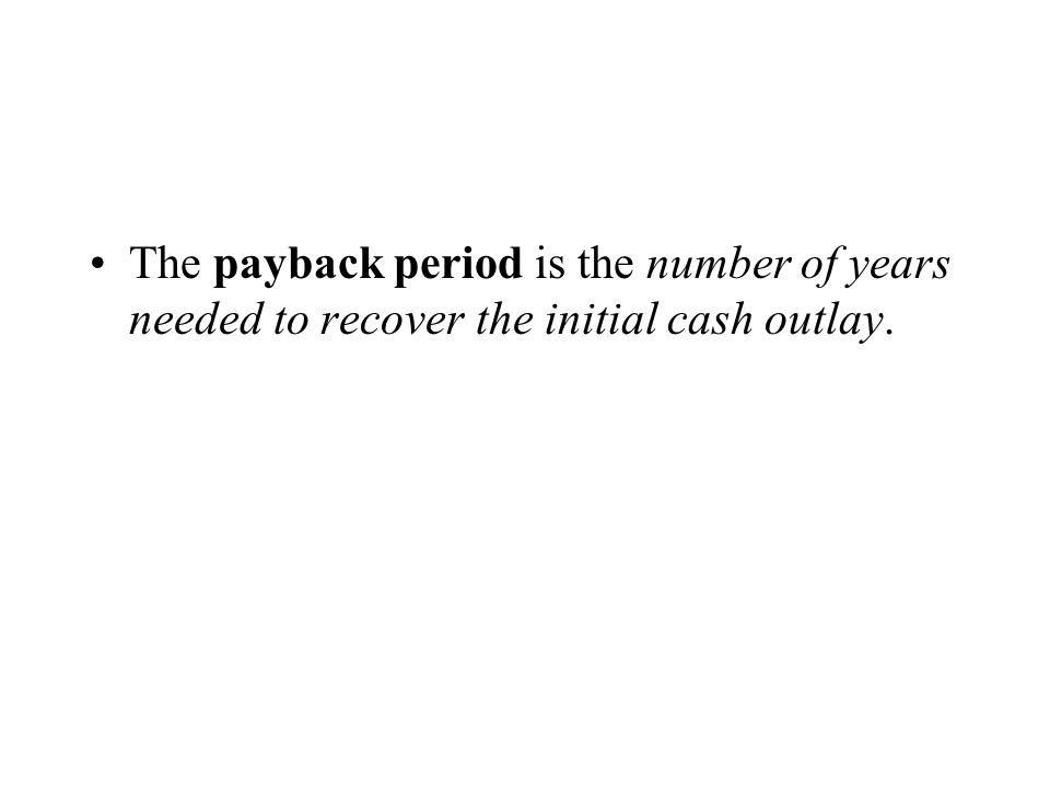 The payback period is the number of years needed to recover the initial cash outlay.