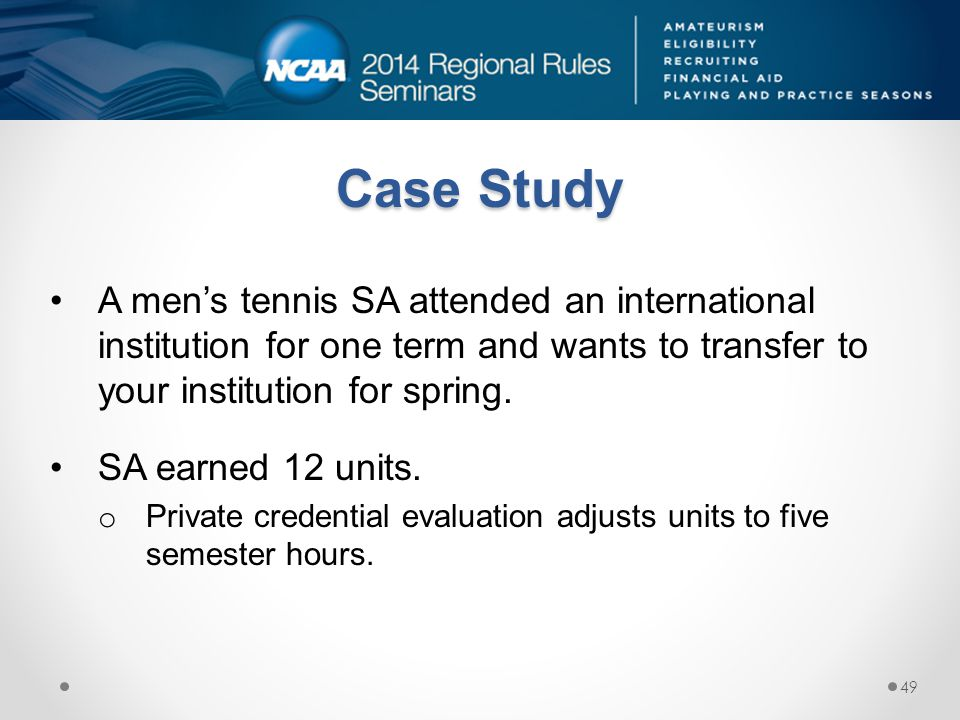 Case Study A men's tennis SA attended an international institution for one term and wants to transfer to your institution for spring.