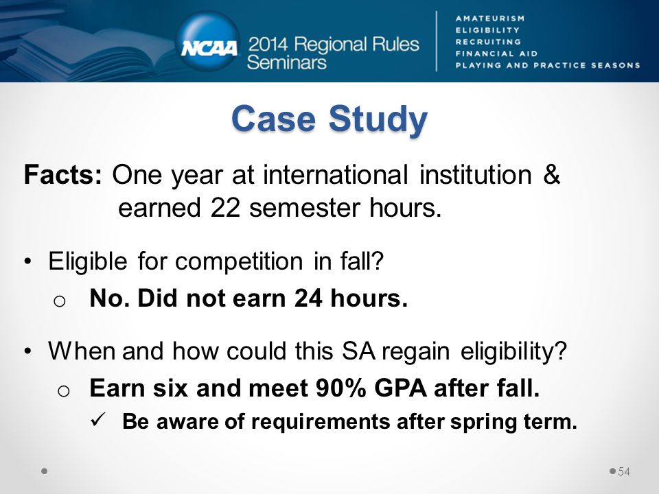 Case Study Facts: One year at international institution & earned 22 semester hours. Eligible for competition in fall