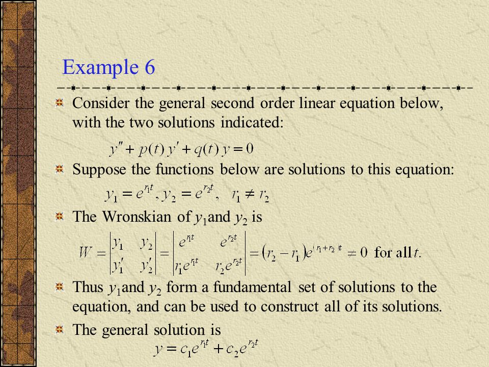 Example 6 Consider the general second order linear equation below, with the two solutions indicated: