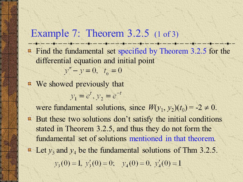 Example 7: Theorem 3.2.5 (1 of 3) Find the fundamental set specified by Theorem 3.2.5 for the differential equation and initial point.