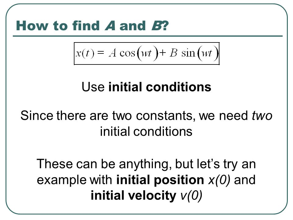 How to find A and B Use initial conditions