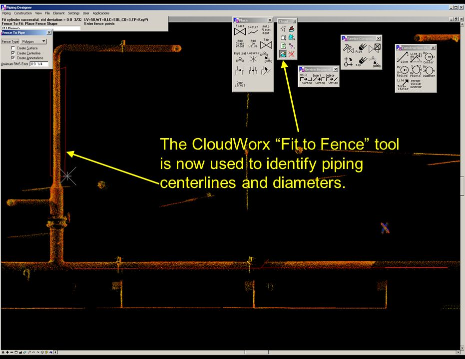 The CloudWorx Fit to Fence tool is now used to identify piping centerlines and diameters.