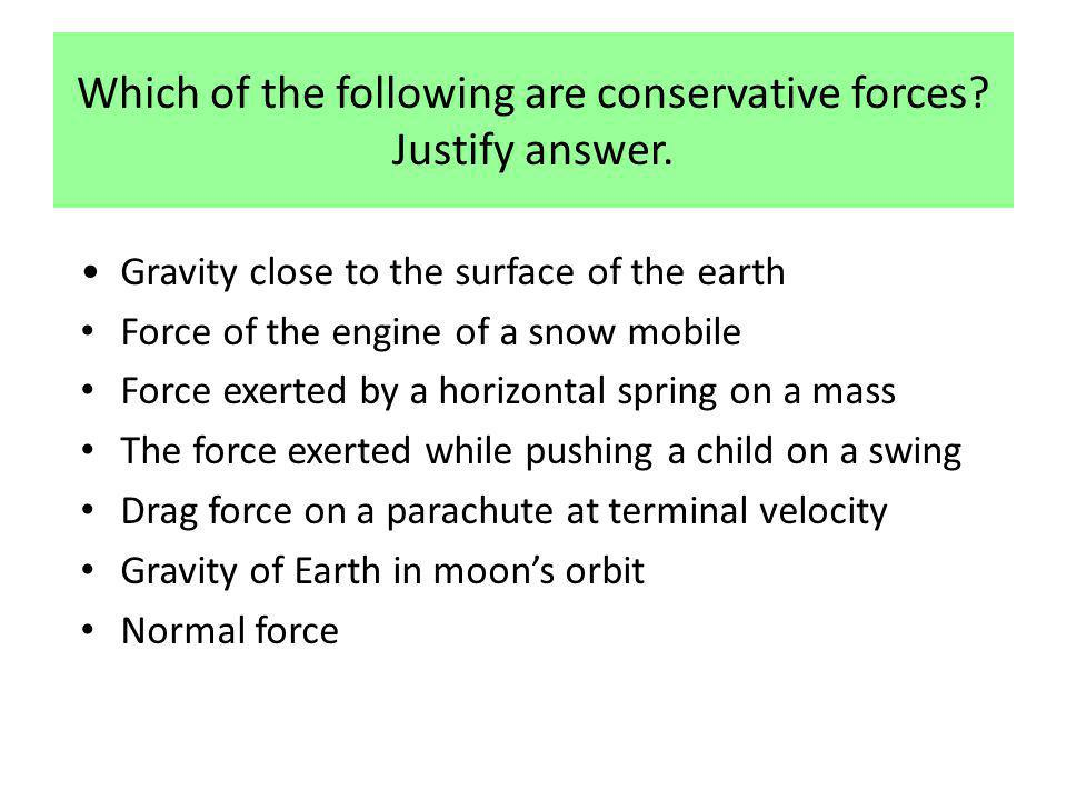 Which of the following are conservative forces Justify answer.
