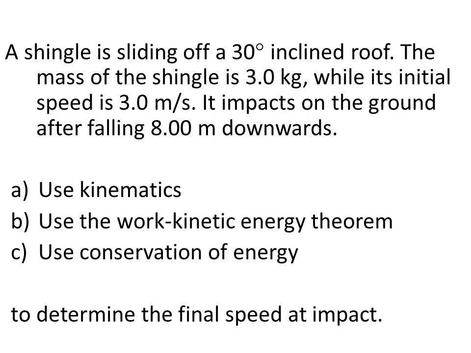 Use the work-kinetic energy theorem Use conservation of energy