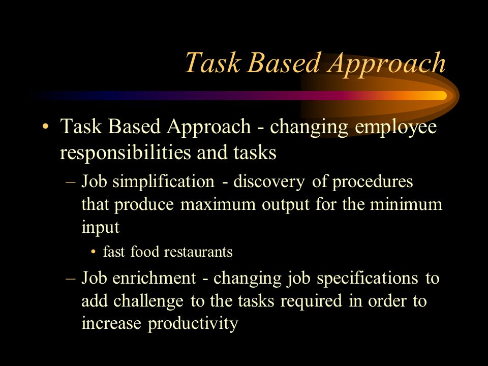 Task Based Approach Task Based Approach - changing employee responsibilities and tasks.