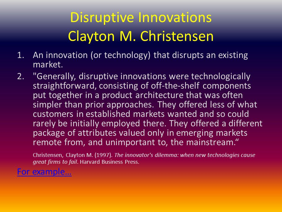 Disruptive Innovations Clayton M. Christensen