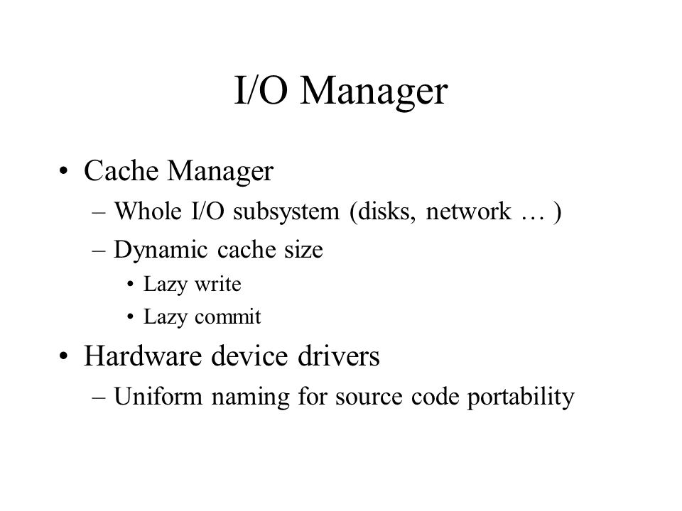 I/O Manager Cache Manager Hardware device drivers