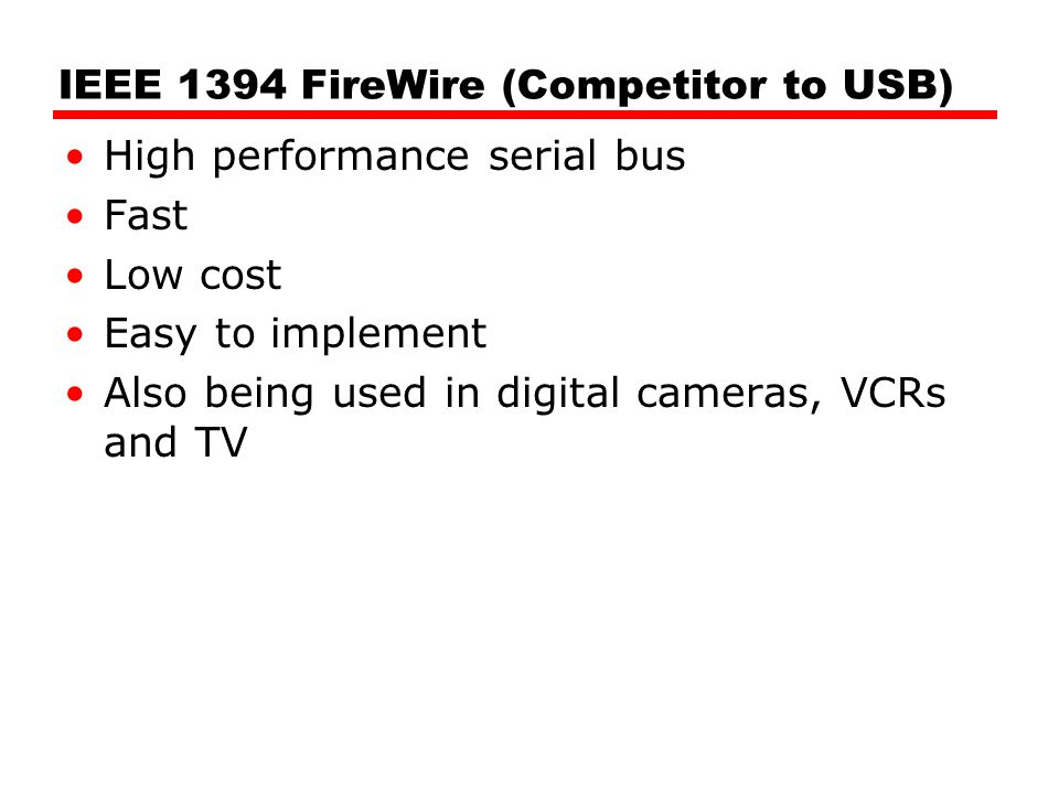 IEEE 1394 FireWire (Competitor to USB)