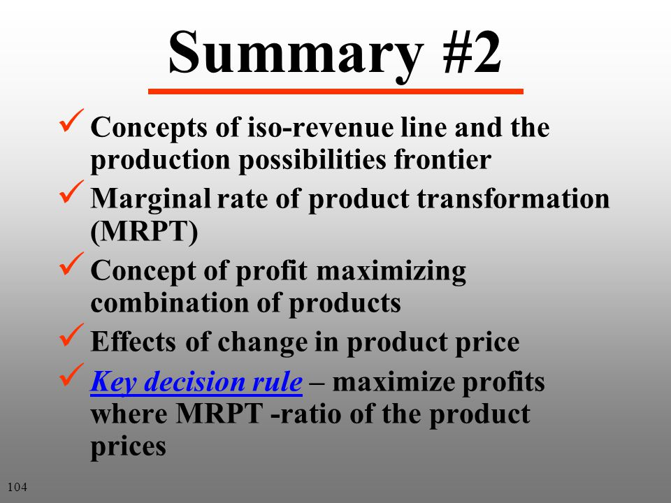 Summary #2 Concepts of iso-revenue line and the production possibilities frontier. Marginal rate of product transformation (MRPT)