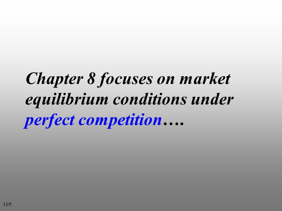 Chapter 8 focuses on market equilibrium conditions under perfect competition….