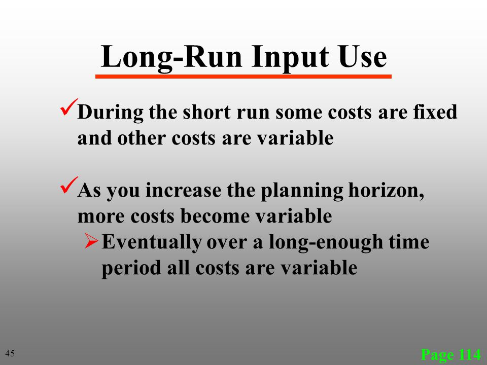 Long-Run Input Use During the short run some costs are fixed and other costs are variable.