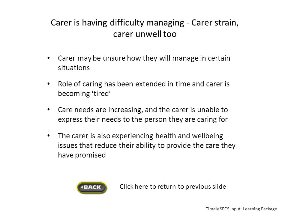 Carer is having difficulty managing - Carer strain, carer unwell too